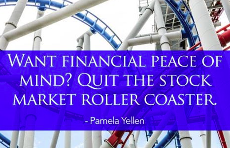 Want financial peace of mind? Quit the stock market roller coaster.
